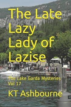 Paperback The Late Lazy Lady of Lazise: The Lake Garda Mysteries Vol 17 Book