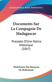 Hardcover Documents Sur La Compagnie de Madagascar: Precedes d'Une Notice Historique (1867) Book