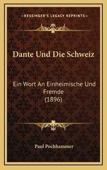Hardcover Dante und Die Schweiz : Ein Wort an Einheimische und Fremde (1896) Book