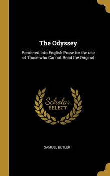 The Odyssey: Rendered Into English Prose for the Use of Those Who Cannot Read the Original 0530053535 Book Cover