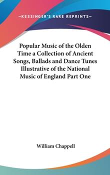 Hardcover Popular Music of the Olden Time a Collection of Ancient Songs, Ballads and Dance Tunes Illustrative of the National Music of England Part One Book