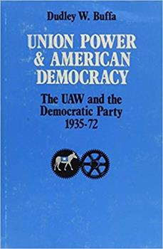 Union Power and American Democracy: The UAW and the Democratic Party, 1935-72 0472100424 Book Cover