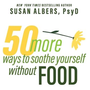 Audio CD 50 More Ways to Soothe Yourself Without Food: Mindfulness Strategies to Cope with Stress and End Emotional Eating Book