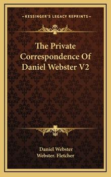 Hardcover The Private Correspondence of Daniel Webster V2 Book