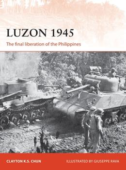 Luzon 1945: The final liberation of the Philippines - Book #306 of the Osprey Campaign