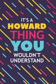 Paperback It's a Howard Thing You Wouldn't Understand : Lined Notebook / Journal Gift, 120 Pages, 6x9, Soft Cover, Glossy Finish Book