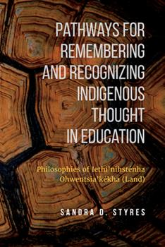 Paperback Pathways for Remembering and Recognizing Indigenous Thought in Education: Philosophies of Iethi'nihstenha Ohwentsia'kekha (Land) Book