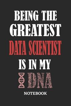 Paperback Being the Greatest Data Scientist Is in My DNA Notebook : 6x9 Inches - 110 Graph Paper, Quad Ruled, Squared, Grid Paper Pages - Greatest Passionate Office Job Journal Utility - Gift, Present Idea Book