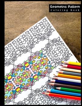 Paperback Geometric Pattern Coloring Book: Amazing Geometric Coloring Book for Adults and Teens Relaxation - Explore The All-Original Geometric Pattern in Vario Book