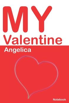 Paperback My Valentine Angelica : Personalized Notebook for Angelica. Valentine's Day Romantic Book - 6 X 9 in 150 Pages Dot Grid and Hearts Book