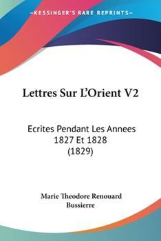 Paperback Lettres Sur L'Orient V2 : Ecrites Pendant les Annees 1827 Et 1828 (1829) Book