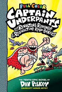 Captain Underpants and the Revolting Revenge of the Radioactive Robo-Boxers: Color Edition : Color Edition - Book #10 of the Captain Underpants