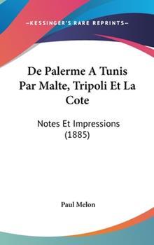 Hardcover De Palerme a Tunis Par Malte, Tripoli et la Cote : Notes et Impressions (1885) Book