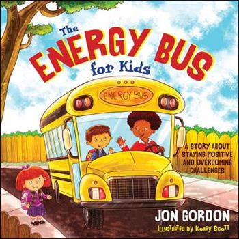 The Energy Bus for Kids: A Story about Staying Positive and Overcoming Challenges 1118287355 Book Cover