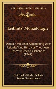 Hardcover Leibnitz' Monadologie: Deutsch Mit Einer Abhaudlung Uber Leibnitz' Und Herbart's Theorieen Des Wirklichen Geschehens (1847) Book
