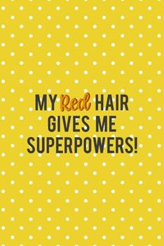 Paperback My Red Hair Gives Me Superpowers! : Notebook Journal Composition Blank Lined Diary Notepad 120 Pages Paperback Yellow and White Points Ginger Book