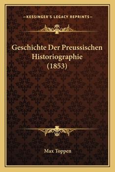 Paperback Geschichte Der Preussischen Historiographie (1853) Book