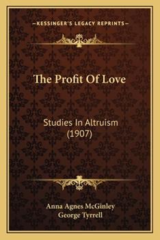 Paperback The Profit of Love : Studies in Altruism (1907) Book