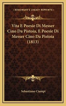 Hardcover Vita E Poesie Di Messer Cino Da Pistoia, E Poesie Di Messer Cino Da Pistoia Book