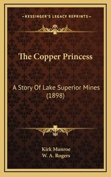 Hardcover The Copper Princess : A Story of Lake Superior Mines (1898) Book