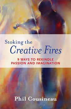 Stoking the Creative Fires: 9 Ways to Rekindle Passion and Imagination 1573242993 Book Cover