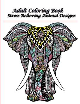 Paperback Adult Coloring Book Stress Relievtng Animals Designs: Animals Adult Coloring Book: 100 Unique Designs Including Lions, Bears, Tigers, Snakes, Birds, F Book
