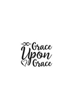 Paperback Grace upon Grace : Religious Church Notes, Write and Record Scripture Sermon Notes, Prayer Requests, Great for Applying Sermon Message Book
