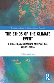 Hardcover The Ethos of the Climate Event: Ethical Transformations and Political Subjectivities Book