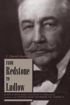From Redstone to Ludlow: John Cleveland Osgood's Struggle against the United Mine Workers of America - Book  of the Mining the American West