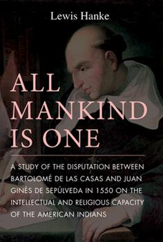 Paperback All Mankind Is One: A Study of the Disputation Between Bartolom? de Las Casas and Juan Gin?s de Sep?lveda in 1550 on the Intellectual and Book