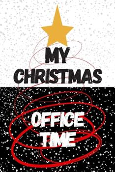Paperback My Christmas Office Time : Great Gift Idea for Christmas, Motivational Notebook, Journal, Diary, Planner, Christmas Office (110 Lined Pages, Size 6 X 9) Book