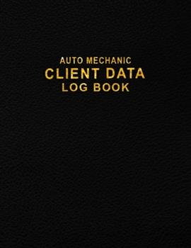Paperback Auto Mechanic Client Data Log Book : Client Contact Organizer Book to Keep Track Your Auto Mechanic Client Data - Client Information Book for Auto Mechanic, Automotive Mechanic, Auto Workshop, Car Business Owner (Client Log Book) Book