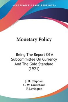Paperback Monetary Policy: Being The Report Of A Subcommittee On Currency And The Gold Standard (1921) Book