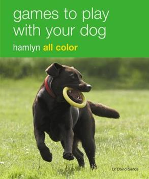Paperback Games to Play With Your Dog: Hamlyn All Color (Hamlyn All Color Lifestyle) Book
