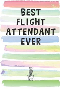 Paperback Best Flight Attendant Ever : Blank Lined Notebook Journal Gift for Stewardess, Air Hostess, Pilot Friend, Coworker, Boss Book