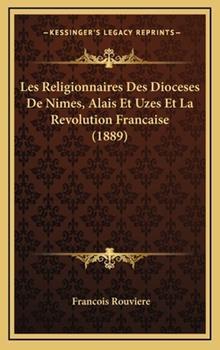 Hardcover Les Religionnaires des Dioceses de Nimes, Alais et Uzes et la Revolution Francaise Book