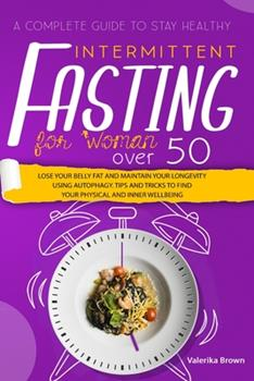 Paperback Intermittent Fasting for Women Over 50: The Proven Step-By-Step Method for Weight Loss and Detox Your Body. Anti-Aging and Anti-inflammatory Diet - He Book
