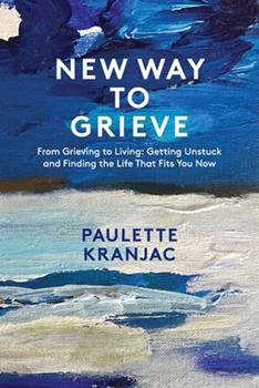 Paperback New Way to Grieve: From Grieving to Living: Getting Unstuck and Finding the Life that Fits You Now [Large Print] Book