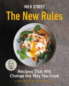 Milk Street: The New Rules: Recipes That Will Change the Way You Cook 031642305X Book Cover