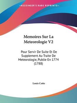 Paperback Memoires Sur la Meteorologie V2 : Pour Servir de Suite et de Supplement Au Traite de Meteorologie, Publie En 1774 (1788) Book