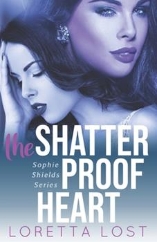 The Shatterproof Heart - Book #3 of the Sophie Shields