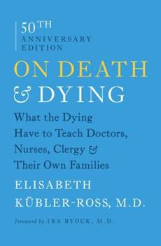 Paperback On Death & Dying: What the Dying Have to Teach Doctors, Nurses, Clergy & Their Own Families Book