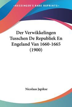 Paperback Der Verwikkelingen Tusschen de Republiek en Engeland Van 1660-1665 Book