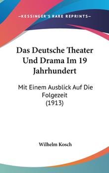 Hardcover Das Deutsche Theater und Drama Im 19 Jahrhundert : Mit Einem Ausblick Auf Die Folgezeit (1913) Book