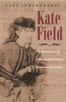 Kate Field: The Many Lives of a Nineteenth-century American Journalist (Journalism) 0815608748 Book Cover