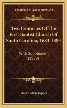 Hardcover Two Centuries of the First Baptist Church of South Carolina, 1683-1883 : With Supplement (1889) Book