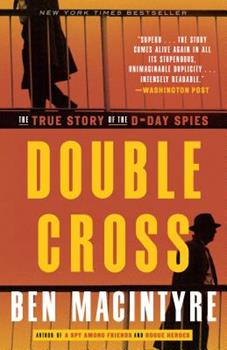 Double Cross: The True Story of the D-Day Spies 0307888754 Book Cover