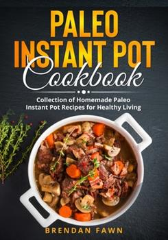 Paperback Paleo Instant Pot Cookbook: Collection of Homemade Paleo Instant Pot Recipes for Healthy Living Book