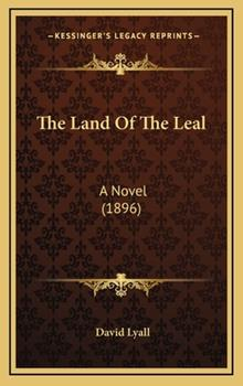 Hardcover The Land of the Leal: A Novel (1896) Book