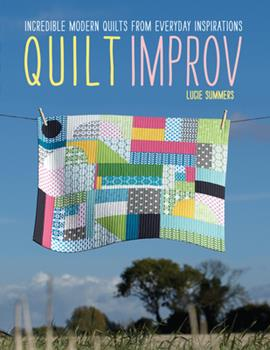 Paperback Quilt Improv: Incredible Quilts from Everyday Inspirations Book